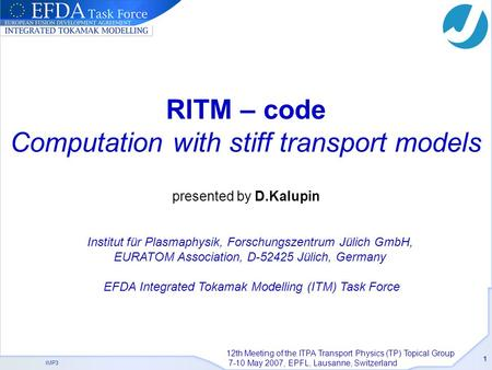 IMP3 1 RITM – code Computation with stiff transport models presented by D.Kalupin 12th Meeting of the ITPA Transport Physics (TP) Topical Group 7-10 May.