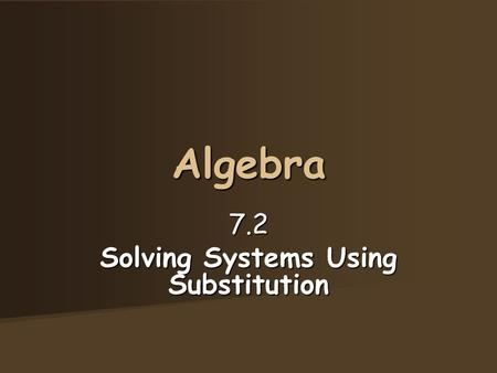 Algebra 7.2 Solving Systems Using Substitution. You have already learned that the solution is the point of intersection of the two graphed lines. Solution.
