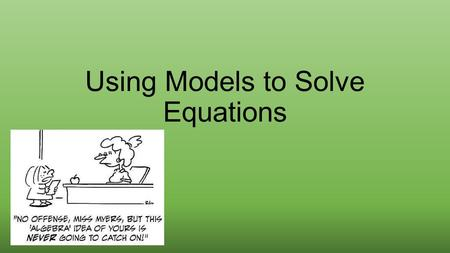 Using Models to Solve Equations.  An equation is a statement that says the value of one expression is equal to the value of another expression.  Solving.