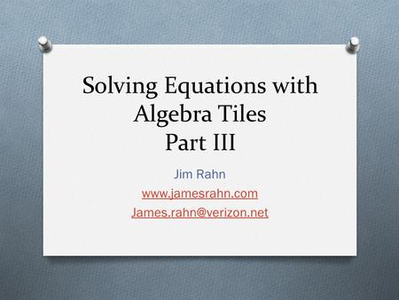 Solving Equations with Algebra Tiles Part III Jim Rahn