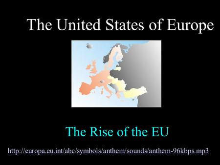 The Rise of the EU The United States of Europe