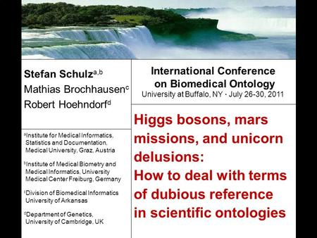 Higgs bosons, mars missions, and unicorn delusions: How to deal with terms of dubious reference in scientific ontologies Stefan Schulz a,b Mathias Brochhausen.
