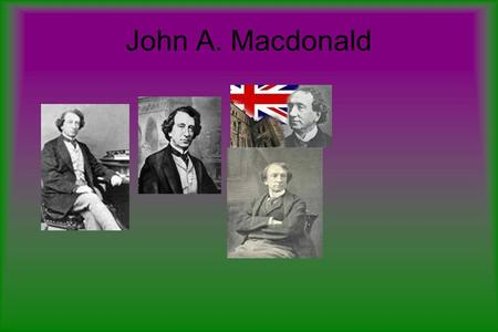 John A. Macdonald Mary was his mother. He married Isabella Clark in1843 and had two sons one died in infancy. He remarried in 1867 to Susan Agnes Bernard.