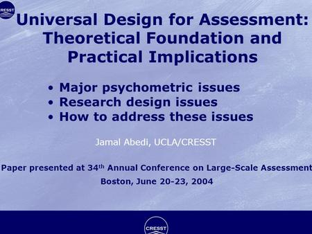 Jamal Abedi, UCLA/CRESST Major psychometric issues Research design issues How to address these issues Universal Design for Assessment: Theoretical Foundation.