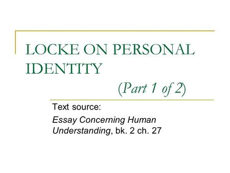 locke on knowledge of the external world text source essay locke on personal identity part 1 of 2 text source essay concerning human