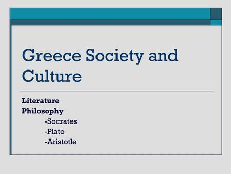 Greece Society and Culture Literature Philosophy -Socrates -Plato -Aristotle.