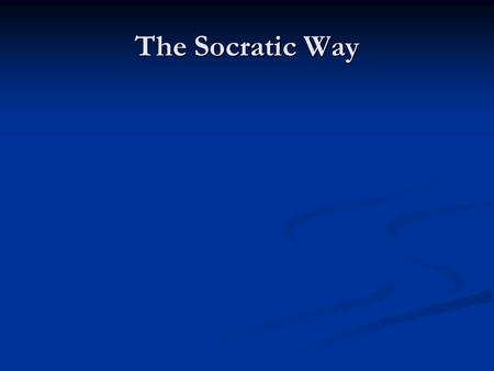 The Socratic Way. Beginnings Philosophy Philosophy What is it? What is it? It's hard to say It's hard to say I'll approach this obliquely I'll approach.