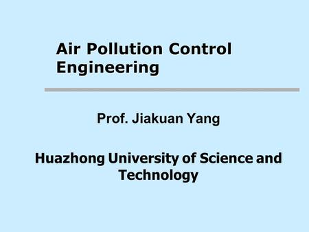 Prof. Jiakuan Yang Huazhong University of Science and Technology Air Pollution Control Engineering.