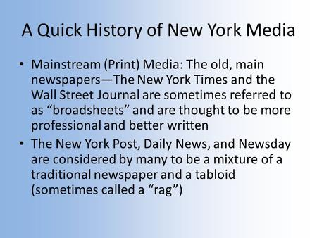 A Quick History of New York Media Mainstream (Print) Media: The old, main newspapers—The New York Times and the Wall Street Journal are sometimes referred.
