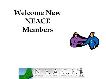 Welcome New NEACE Members. Welcome to NEACE …. New Members, 2007 Karen Coleman American Profile Magazine Pat Horne Bangor Daily News Terry Johnston Bristol.