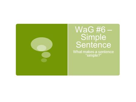 "WaG #6 – Simple Sentence What makes a sentence ""simple?"""