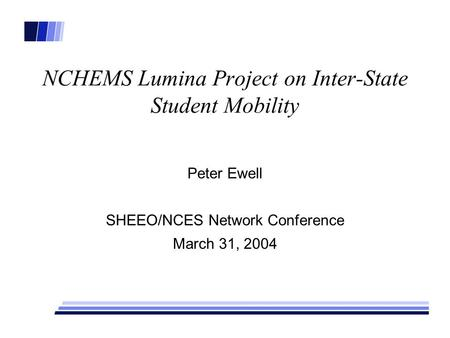 NCHEMS Lumina Project on Inter-State Student Mobility Peter Ewell SHEEO/NCES Network Conference March 31, 2004.