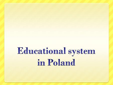 COMPULSORY EDUCATION IN POLAND LASTS FOR 12 YEARS; FROM 6 TO 18 The Polish education system is based on three-tired principle: primary, secondary and.
