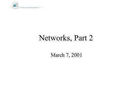 Networks, Part 2 March 7, 2001. 2 Networks End to End Layer  Build upon unreliable Network Layer  As needed, compensate for latency, ordering, data.