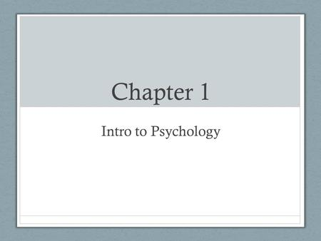 Chapter 1 Intro to Psychology. Why Study Psychology?