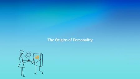 The Origins of Personality. Learning Objectives: 1.Describe the strengths and limitations of the psychodynamic approach to explaining personality. 2.Summarize.