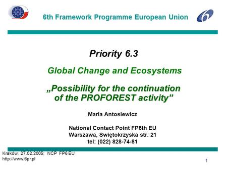 "6th Framework Programme European Union Kraków, 27.02.2005; NCP FP6 EU  1 ""Possibility for the continuation of the PROFOREST activity"""