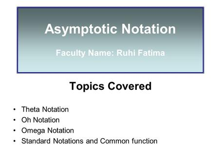Asymptotic Notation Faculty Name: Ruhi Fatima