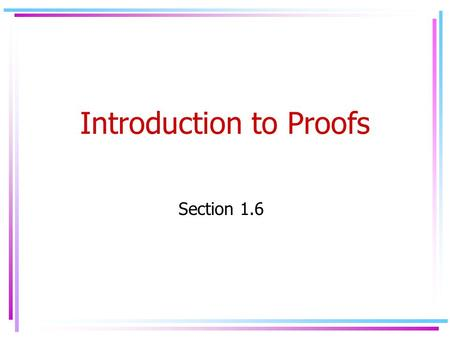 Introduction to Proofs Section 1.6. Proof Techniques 1.Direct Proofs 2.Indirect Proofs 1.Proof by contraposition 2.Proof by contradiction.
