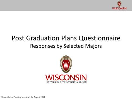Post Graduation Plans Questionnaire Responses by Selected Majors SL, Academic Planning and Analysis, August 2011.