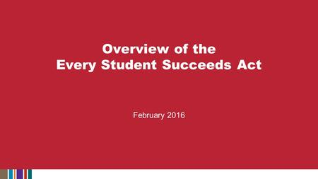 February 2016 Overview of the Every Student Succeeds Act.
