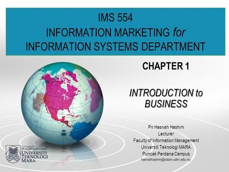 IMS 554 INFORMATION MARKETING for INFORMATION SYSTEMS DEPARTMENT CHAPTER 1 INTRODUCTION to BUSINESS Pn Hasnah Hashim Lecturer Faculty of Information Management.