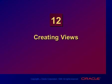 Copyright س Oracle Corporation, 1998. All rights reserved. 12 Creating Views.