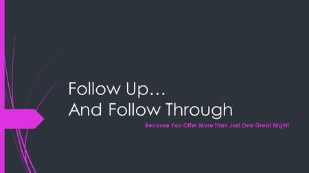 Follow Up… And Follow Through Because You Offer More Than Just One Great Night!