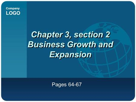 Company LOGO Chapter 3, section 2 Business Growth and Expansion Pages 64-67.