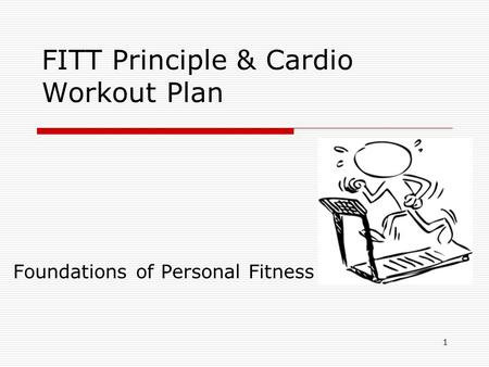 FITT Principle & Cardio Workout Plan Foundations of Personal Fitness 1.