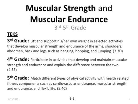 Muscular Strength and Muscular Endurance 3 rd -5 th Grade TEKS 3 rd Grade: Lift and support his/her own weight in selected activities that develop muscular.