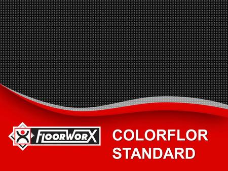 COLORFLOR STANDARD.  INTRODUCTION_  BENEFITS_  SUGGESTED SPECIFICATION_  INSTALLATION INSTRUCTIONS_  MAINTENANCE PROCEDURES_  TECHNICAL PROPERTIES_.