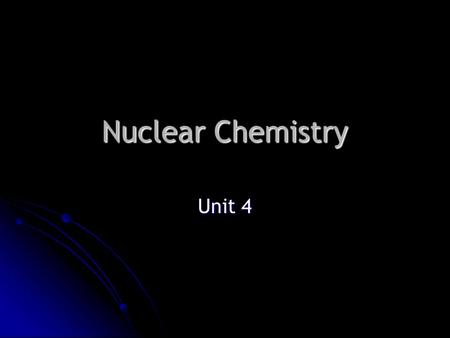 Nuclear Chemistry Unit 4. History Wilhelm Conrad Roentgen (1845-1923) Wilhelm Conrad Roentgen (1845-1923) Awarded a Nobel Prize in Physics in 1901 Awarded.