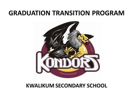 GRADUATION TRANSITION PROGRAM KWALIKUM SECONDARY SCHOOL.