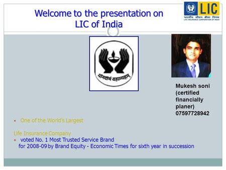 Welcome to the presentation on LIC of India One of the World's Largest Life Insurance Company voted No. 1 Most Trusted Service Brand voted No. 1 Most Trusted.