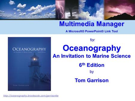 Multimedia Manager A Microsoft® PowerPoint® Link Tool for forOceanography An Invitation to Marine Science 6 th Edition by Tom Garrison