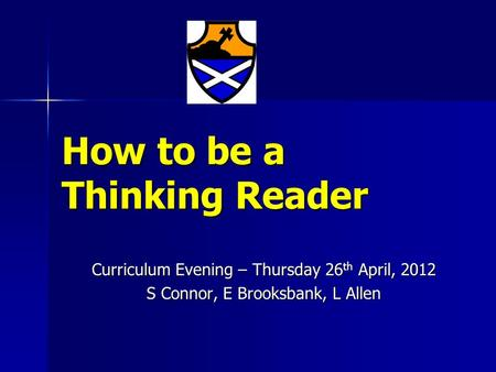 How to be a Thinking Reader Curriculum Evening – Thursday 26 th April, 2012 S Connor, E Brooksbank, L Allen.