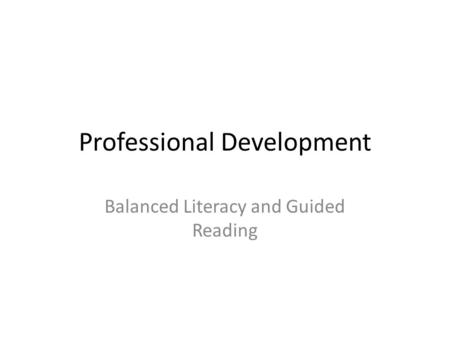 Professional Development Balanced Literacy and Guided Reading.