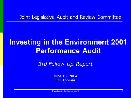 Investing in the Environment1 Investing in the Environment 2001 Performance Audit 3rd Follow-Up Report June 16, 2004 Eric Thomas Joint Legislative Audit.