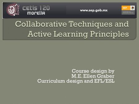 Course design by M.E. Ellen Graber Curriculum design and EFL/ESL.