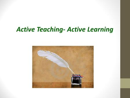 Active Teaching- Active Learning