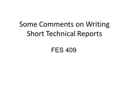 Some Comments on Writing Short Technical Reports FES 409.
