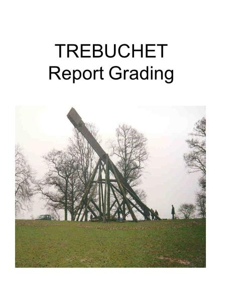 TREBUCHET Report Grading. Trebuchet The report will included the following information: (1) a word processed document, size 12 font, doubled spaced, (2)