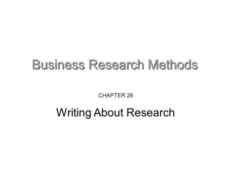 CHAPTER 26 Writing About Research. Writing about research Writing about research needs to be framed by three factors: Research findings Your understanding.