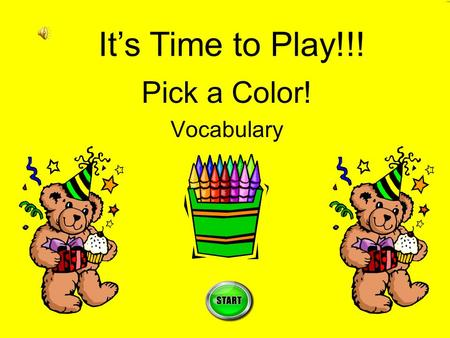 Pick a Color! Vocabulary It's Time to Play!!! Instructions Pass out to each student a whiteboard, marker, eraser, and plastic cup. The cup will be used.