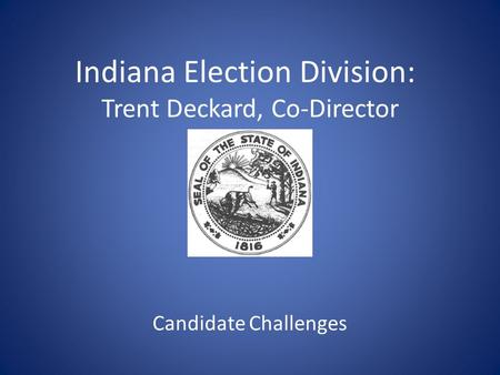 Indiana Election Division: Trent Deckard, Co-Director Candidate Challenges.