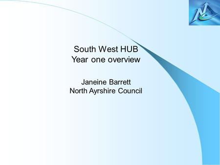 South West HUB Year one overview Janeine Barrett North Ayrshire Council.