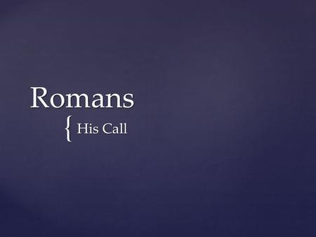 { Romans His Call. 28 And we know that in all things God works for the good of those who love him, who have been called according to his purpose. 29.