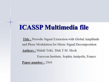 ICASSP Multimedia file Title : Periodic Signal Extraction with Global Amplitude and Phase Modulation for Music Signal Decomposition Title : Periodic Signal.