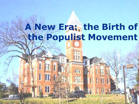 A New Era: the Birth of the Populist Movement Objective: To examine groups that were organized to help farmers in the late 1880s and the development.
